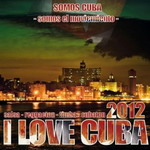 I Love Cuba 2012 - Various Artists